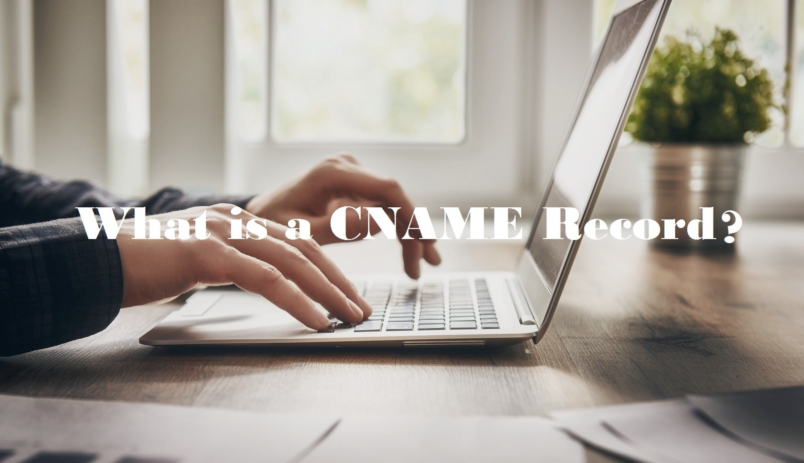 What Is A CNAME Record?